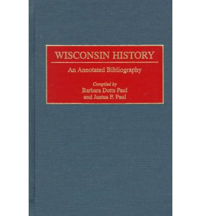 Wisconsin History : An Annotated Bibliography