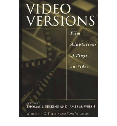 Video Versions : Film Adaptations of Plays on Video