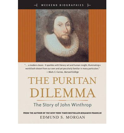 literature review of the puritan dilemma Professor morgan's book the puritan dilemma: the story of john winthrop (1958) was for decades one of the most widely assigned texts in survey courses on american history.