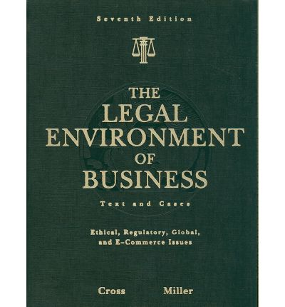 cross the legal environment of business Pdf free download study guide for miller/cross the legal environment today: business in its ethical, regulatory, e-commerce, and global setting, 7th.