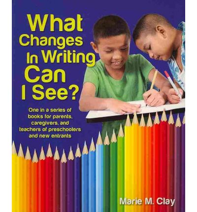 What Changes in Writing Can I See? : One in a Series of Books for Parents, Caregivers, and Teachers of Preschoolers and New Entrants