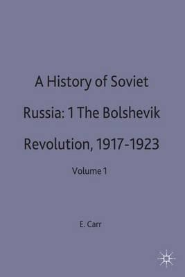 A History of Soviet Russia: The Bolshevik Revolution, 1917-1923 Volume 1