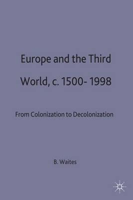 Europe and the Third World, c.1500-1998 : From Colonization to Decolonization