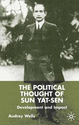 Kostenlose Bücher zu meinem Kindle herunterladen The Political Thought of Sun Yat-Sen : Development and Impact PDF CHM ePub by Audrey Wells 9780333777879