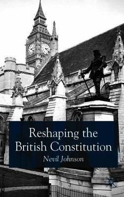 Reshaping the british constitution essays in political interpretation