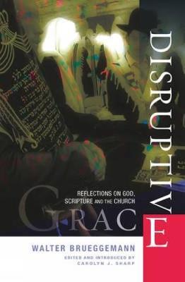 Disruptive Grace : Reflections on God, Scripture and the Church