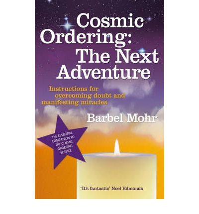 Cosmic Ordering: The Next Adventure : Instructions for Overcoming Doubt and Manifesting Miracles