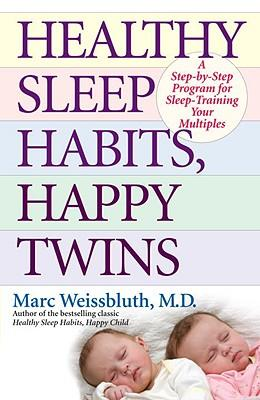 Healthy Sleep Habits, Happy Twins : A Step-By-Step Program for Sleep-Training Your Multiples
