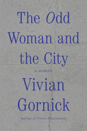 The Odd Woman and the City : A Memoir