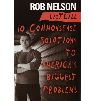 Last Call : 10 Common Sense Solutions to America's Biggest Problems