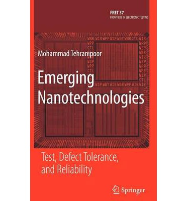 Emerging Nanotechnologies : Test, Defect Tolerance, and Reliability