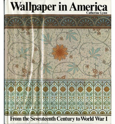 Wallpaper in America : From the Seventeenth Century to World War I