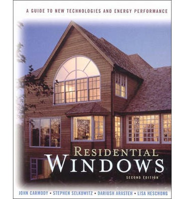 Residential Windows : A Guide to New Technologies and Energy Performance