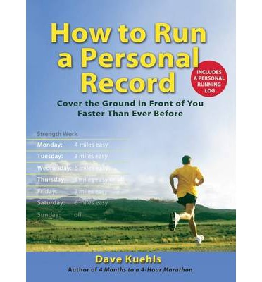 How to Run a Personal Record : Cover the Ground in Front of You Faster Than Ever Before