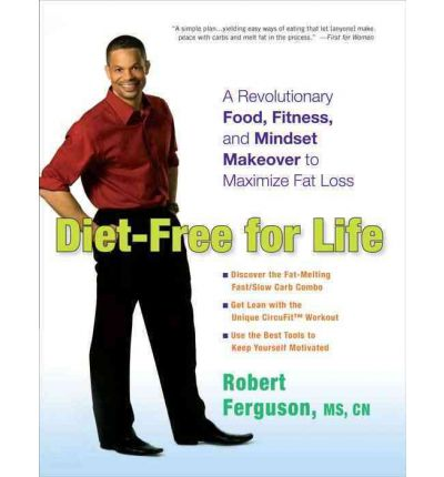 Diet-Free for Life : A Revolutionary Food, Fitness, and Mindset Makeover to Maximize Fat Loss
