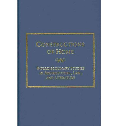 Constructions of Home : Interdisciplinary Studies in Architecture, Law and Literature