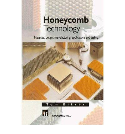 Honeycomb Technology : Materials, Design, Manufacturing, Applications and Testing