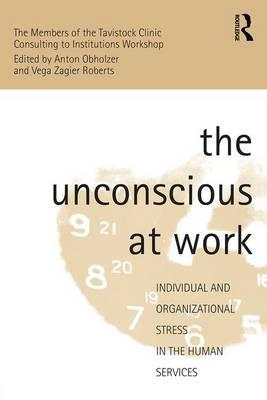 The Unconscious at Work : Individual and Organizational Stress in the Human Services