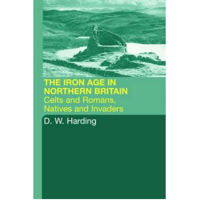 The Iron Age in Northern Britain: Celts and Romans, Natives and Invaders