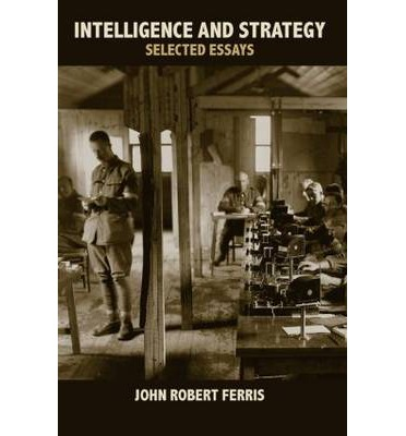 john ferris intelligence and strategy selected essays Selected bibliography on intelligence research paper  • ferris, john, intelligence and strategy selected essays  • ferris, john,.