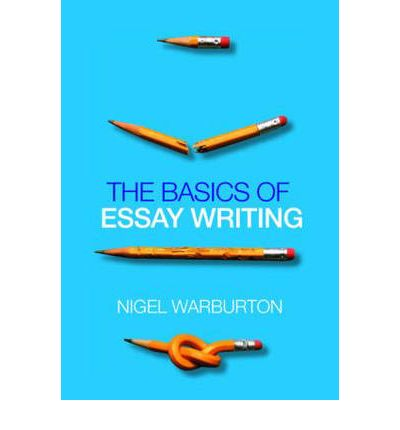 the basics of essay writing warburton Nigel warburton is a freelance philosopher, podcaster and writer nigel warburton: the basics of essay writing nigel warburton: thinking from a to z.