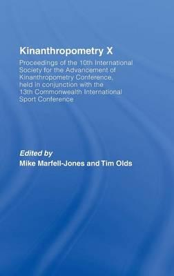 Kinanthropometry X: Volume 10 : Proceedings of the 10th International Society for the Advancement of Kinanthropometry Conference, Held in Conjunction with the 13th Commonwealth International Sport Conference