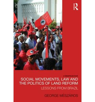 Social Movements, Law and the Politics of Land Reform : Lessons from Brazil