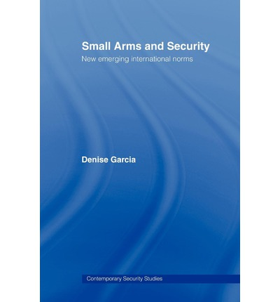Small Arms and Security : New Emerging International Norms