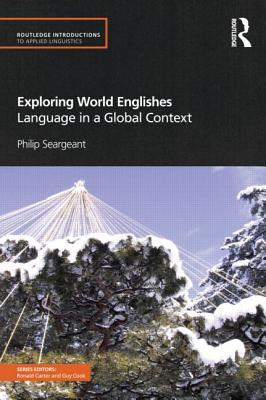 Exploring World Englishes : Language in a Global Context