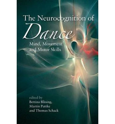 The Neurocognition of Dance : Mind, Movement and Motor Skills
