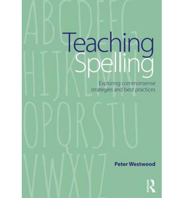 Teaching Spelling : Exploring Commonsense Strategies and Best Practices