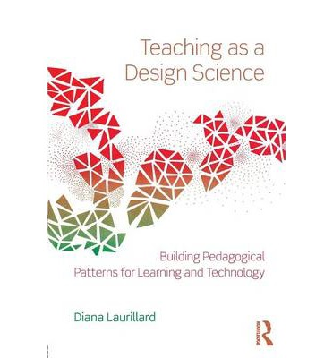 Teaching as a Design Science : Building Pedagogical Patterns for Learning and Technology