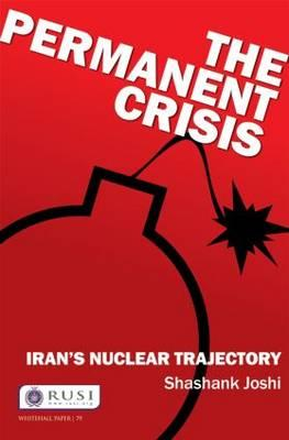 The Permanent Crisis : Iran's Nuclear Trajectory