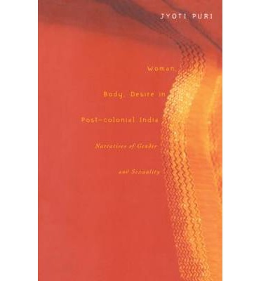 Woman, Body, Desire in Post-Colonial India : Narratives of Gender and Sexuality