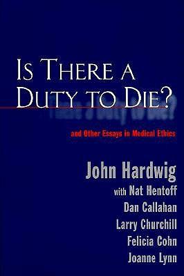 a duty to die To die or not to die: rethinking the morality of voluntary euthanasia   rights, duties or principles rather than rightness or wrongness of consequences  that.