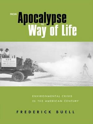 From Apocalypse to Way of Life : Environmental Crisis in the American Century