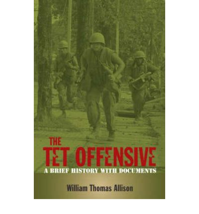 The Tet Offensive : A Brief History with Documents
