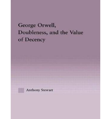 George Orwell : Doubleness, and the Value of Decency