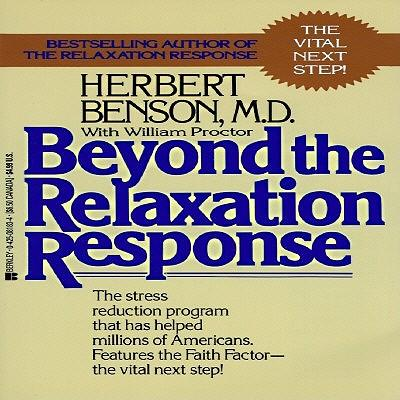 Beyond the Relaxation Response : How to Harness the Healing Power of Your Personal Beliefs