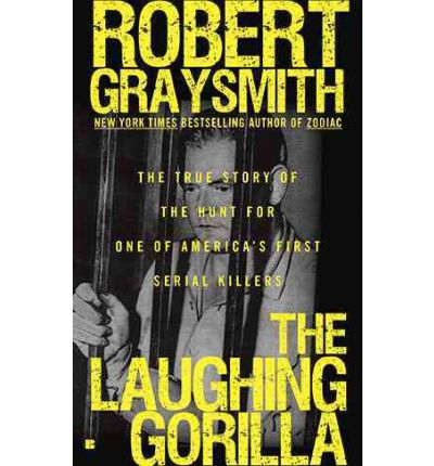 The Laughing Gorilla : The True Story of the Hunt for One of America's First Serial Killers