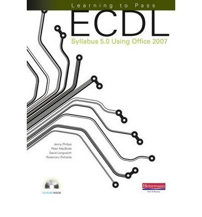 Learning to Pass ECDL Syllabus 5.0 Using Office 2007