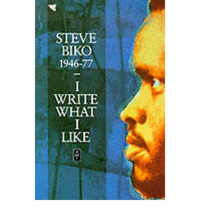 steve biko i write what i like I write what i like selected writings by steve biko available in trade paperback on powellscom, also read synopsis and reviews the most potent weapon in the hands.