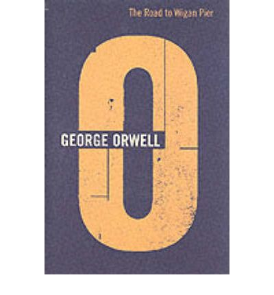 the road to wigan pier by george orwell essay The ever-longer road to wigan pier essays and letters orwell, dated june 21 1945, to the editor of the glasgow-based million magazine, complaining about an article entitled george orwell and our time its author, je miller.