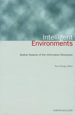 Intelligent Environments : Spatial Aspects of the Information Revolution