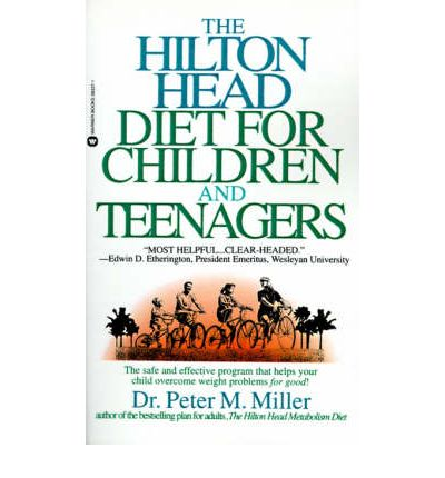 The Hilton Head Diet for Children and Teenagers : The Safe Adn Effective Program That Helps Your Child Overcome Weight Problems for Good!