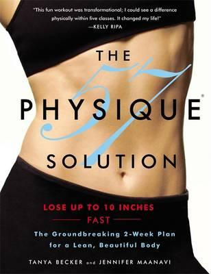 The Physique 57 Solution : The Groundbreaking 2-Week Plan for a Lean, Beautiful Body