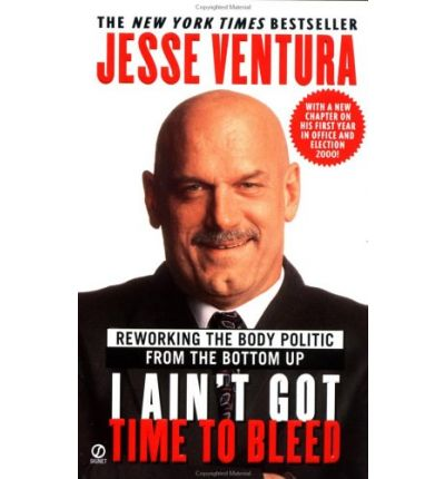 an understanding of the author and his views in the book i aint got time to bleed by jesse ventura Minnesota's pugnaciously quotable governor stood in the national spotlight when he took office: his subsequent book, i ain't got time to bleed, told his life story.