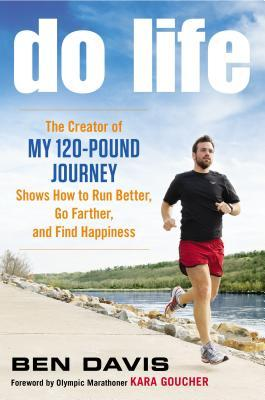 Download gratuito di libri pdf Do Life : The Creator of My 120-Pound Journey Shows How to Run Better, Go Farther, and Find Happiness PDF DJVU by Ben Davis