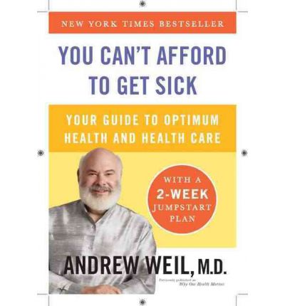 You Can't Afford to Get Sick : Your Guide to Optimum Health and Health Care