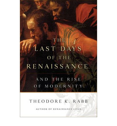 renaissance lives theodore rabb Theodore k rabb is professor of histoty at princeton university, and the author or editor of such notable works as the new history, the struggle for stability in early modern europe, climate and history, renaissance lives, and ja.